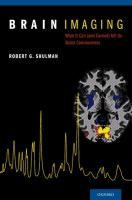 Brain imaging : what it can (and cannot) tell us about consciousness / Robert G. Shulman