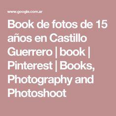 Book de fotos de 15 años en Castillo Guerrero | book | Pinterest | Books, Photography and Photoshoot