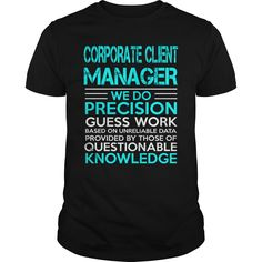 Corporate Client Manager We Do Precision Guess Work Knowledge T Shirt, Hoodie Client Manager