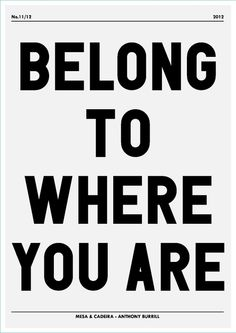 Belong To Where You Are. A very powerful statement, whether you're making the most of where you are, or taking a stand to grab the life you want. Like a tree, let your roots grow deep. #quotes #mantas #personal growth.