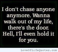 I don't chase anyone - http://www.loveoflifequotes.com/friendship/i-dont-chase-anyone/