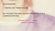"She goes along with jokes based on the lyrics from her songs. ""But the monsters turned out to be just trees."" ~ Out Of The Woods. Taylor Swift Funny, Long Live Taylor Swift, Taylor Swift Quotes, Taylor Alison Swift, Taylor Swift Tumblr, Red Taylor, Swift Facts, Shake It Off, She Song"