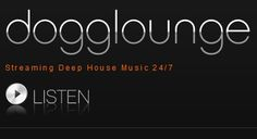 Dogglounge Deep House Music ▶ http://dogglounge.com/listen/index.htm