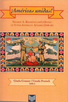 ¡Américas unidas! : Nelson A. Rockfeller's Office of Inter-American Affairs (1940-46) / Gisela Cramer, Ursula Prutsch (eds.). - Madrid : Iberoamericana ; Frankfurt am Main : Vervuert, 2012