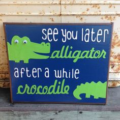 See You Later Alligator After A While Crocodile by WellHungDesigns