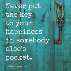 Never put the key to your happiness in somebody else's pocket #quotes #inspiration