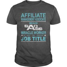8b39965fe Trending Tshirt designs · AFFILIATE MANAGEMENT ASSOCIATE Because Badass  Miracle Worker Is Not An Official Job Title t shirts for