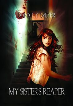 My Sister's Reaper by Dorothy Dreyer | Series - BK#1 | Publication Date: May 29, 2013 | www.dorothydreyer.com | #YA  Urban Fantasy #paranormal #reapers