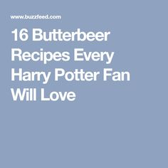 16 Butterbeer Recipes Every Harry Potter Fan Will Love