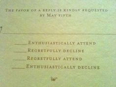 """Traditional wedding invitations give guests the option to """"happily accept"""" or """"regretfully decline"""" -- which is a total snooze-fest, if you ask us. It's no wonder so many people forget to reply!  We rounded up eight of the snarkiest, most creative wedding RSVP cards we've ever seen. Check them out below, but be warned: You will be wishing you had snagged an invite to these weddings."""