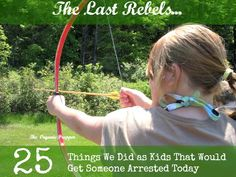 The Last Rebels: 25 Things We Did as Kids That Would Get Someone Arrested Today | The Organic Prepper