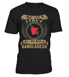 I May Live in Italy But I Was Made in Bangladesh Country T-Shirt V3 #BangladeshShirts