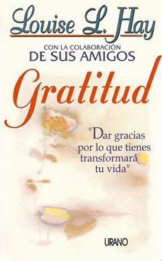 Gratitud // Louise Hay (Ediciones Urano) http://www.mundourano.com/index.php?id=420