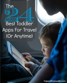 """""""The 24 Best Toddler Apps For Travel (or Anytime)"""" I need these for my daughter-- great list!  happyfitnavywife.com"""