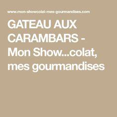 GATEAU AUX CARAMBARS - Mon Show...colat, mes gourmandises