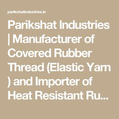 Parikshat Industries | Manufacturer of Covered Rubber Thread (Elastic Yarn ) and Importer of Heat Resistant Rubber Thread.