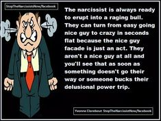 Narcissist Devil in disguise, Raged at me many times. EVIL....