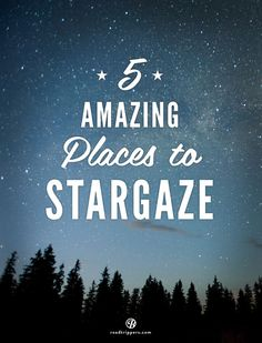 Make sure you look up at these great places to stargaze!