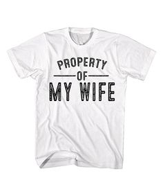 Loving this White 'Property of My Wife' Tee on #zulily! #zulilyfinds