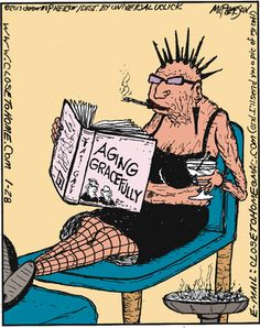 Aging gracefully?  Our future with all the tattoos, piercings and weird hair.  I can see this happening someday.