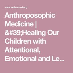 Anthroposophic Medicine | 'Healing Our Children with Attentional, Emotional and Learning Challenges ' by Susan R. Johnson, M.D.