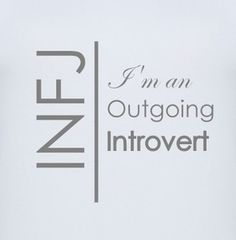 INFJ - we are the most relational of the the introverts. OUTGOING INTROVERT IS THE PERFECT DESCRIPTION YES.