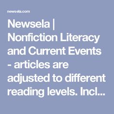 Newsela | Nonfiction Literacy and Current Events - articles are adjusted to different reading levels. Includes current events as well as feature articles