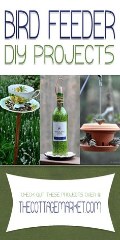 Bird Feeder DIY Projects - The Cottage Market  These projects will have the birdies TWEETING!