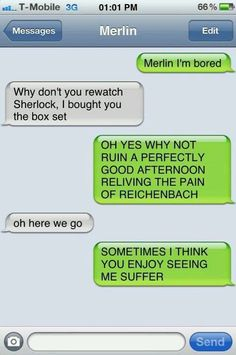 Merlin/sherlock crossover. If Merlin and Arthur could text.... But no Arthur. It's Moffat. Moffat wants you to suffer.