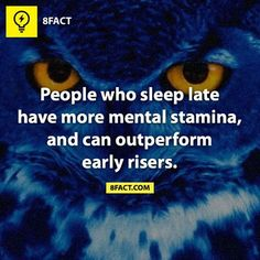 People who sleep late have more mental stamina and can outperform early risers.