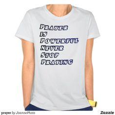 http://www.zazzle.com/joannephoto* #prayer #power #jesus #church #wait #Tshirt #women