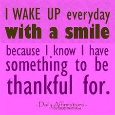 I wake up everyday with a smile because I know I have something to be thankful for. 8.20.2013  Gratitude  ♥Debbie