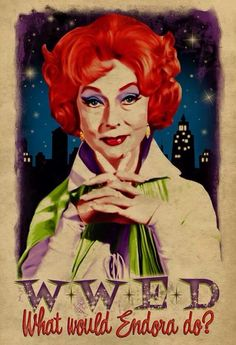 What would Endora do?