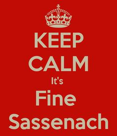 KEEP CALM It's  Fine  Sassenach