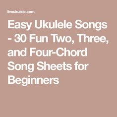 Easy Ukulele Songs - 30 Fun Two, Three, and Four-Chord Song Sheets for Beginners