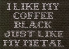 For Brian: PATTERN - Mindless Self Indulgence Cross Stitch - I Like My Coffee Black Just Like My Metal
