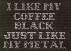 For Brian: PATTERN - Mindless Self Indulgence Cross Stitch - I Like My Coffee Black Just Like My Metal