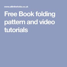 Free Book folding pattern and video tutorials