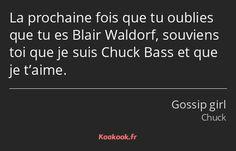 Gossip Girl Chuck, Gossip Girl Blair, Citations Film, Chuck Bass, Blair Waldorf, Quotes Francais, Netflix Quotes, Gossip Girl Quotes, Nostalgia