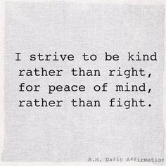 I strive to be kind  rather than right for peace of mind rather than fight. -R.M. --- Daily affirmation based on @drwaynedyer 101 Ways to Transform Your Life Bullet #35. --- #poetivation #poetry #poem #poet #poetsofinstagram #writersofinstagram #writing #poetsofig #poetrycommunity #poems #instapoet #creativewriting #instapoem #writerscommunity #instapoetry  #love #business #entrepreneurship #inspiration #motivation #affirmation  #instagood #happy #smile #instamood