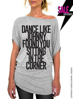 f3eef2c3333 Dance Like Johnny Found You Sitting In The Corner - Gray Longer Length  Slouchy Tee (