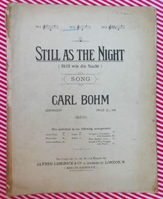 Sheet music for Still As the Night Still wie die Nacht Comme la Nuit Song by Carl Bohm Song with piano accompaniment Published by Alfred Lengnick Co