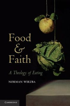 Food and Faith: A Theology of Eating by Norman Wirzba. $19.91. Author: Norman Wirzba. Publisher: Cambridge University Press; 1 edition (May 23, 2011). Publication: May 23, 2011. Save 20% Off!