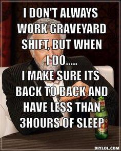 Night Shift Meme | don't always work graveyard shift, but when i do....., i make sure ...