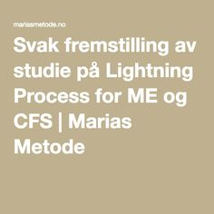 Svak fremstilling av studie på Lightning Process for ME og CFS | Marias Metode