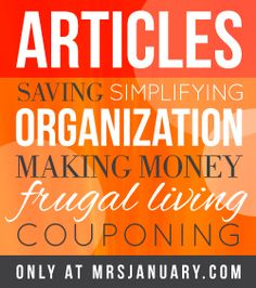 Learn how to use coupons, make more money, become more frugal, save a ton of cash, organize your home and simplify your life via MrsJanuary.com