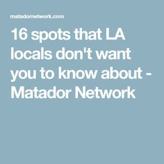 16 spots that LA locals don't want you to know about - Matador Network