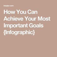 How You Can Achieve Your Most Important Goals {Infographic}