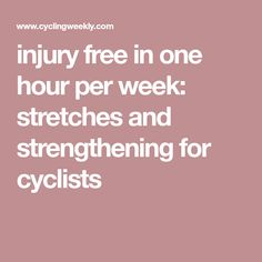 injury free in one hour per week: stretches and strengthening for cyclists