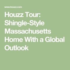 Houzz Tour: Shingle-Style Massachusetts Home With a Global Outlook